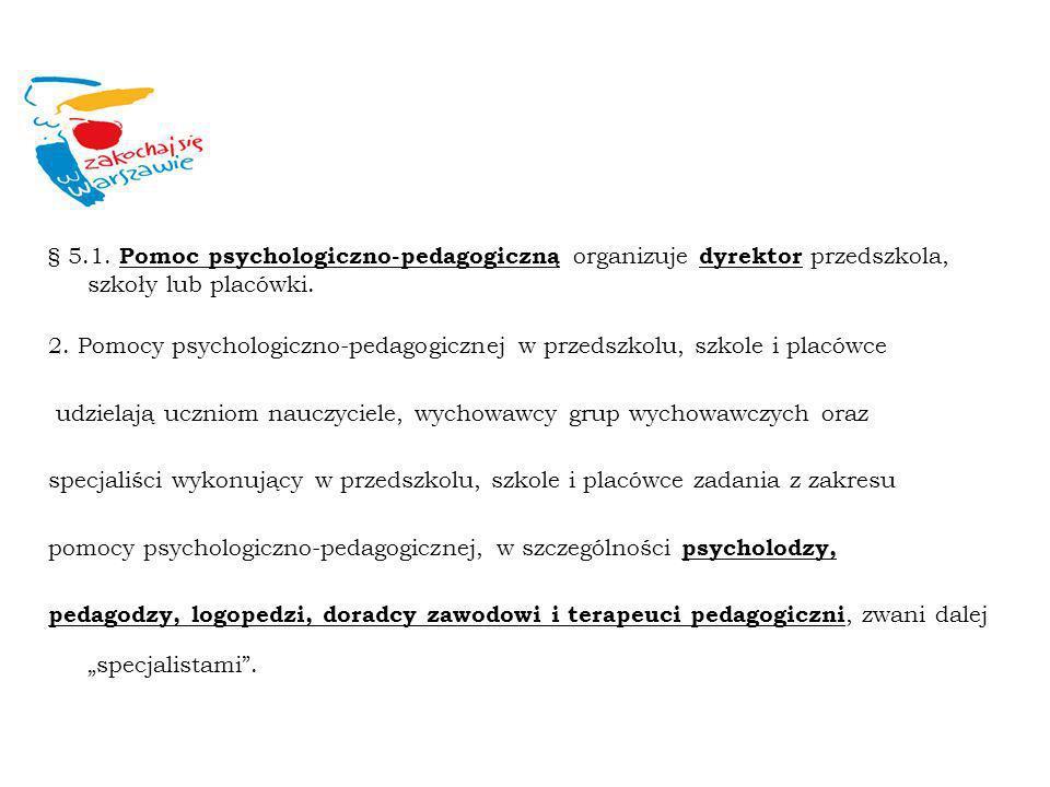 § 5.1. Pomoc psychologiczno-pedagogiczną organizuje dyrektor przedszkola, szkoły lub placówki. 2. Pomocy psychologiczno-pedagogicznej w przedszkolu, s
