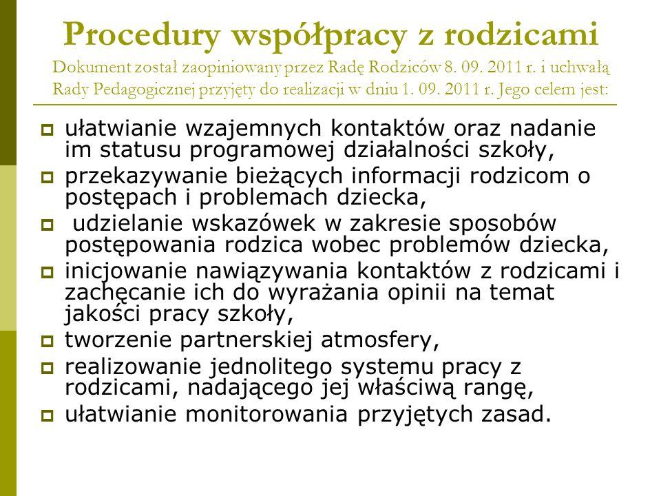 Procedury współpracy z rodzicami Dokument został zaopiniowany przez Radę Rodziców 8. 09. 2011 r. i uchwałą Rady Pedagogicznej przyjęty do realizacji w