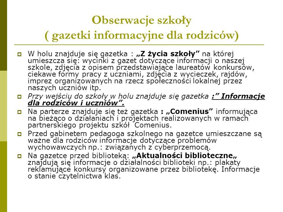 Obserwacje szkoły ( gazetki informacyjne dla rodziców) W holu znajduje się gazetka : Z życia szkoły na której umieszcza się: wycinki z gazet dotyczące