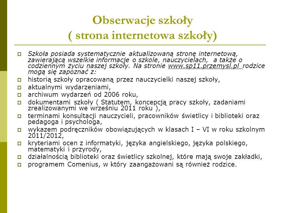 Obserwacje szkoły ( strona internetowa szkoły) Szkoła posiada systematycznie aktualizowaną stronę internetową, zawierającą wszelkie informacje o szkol
