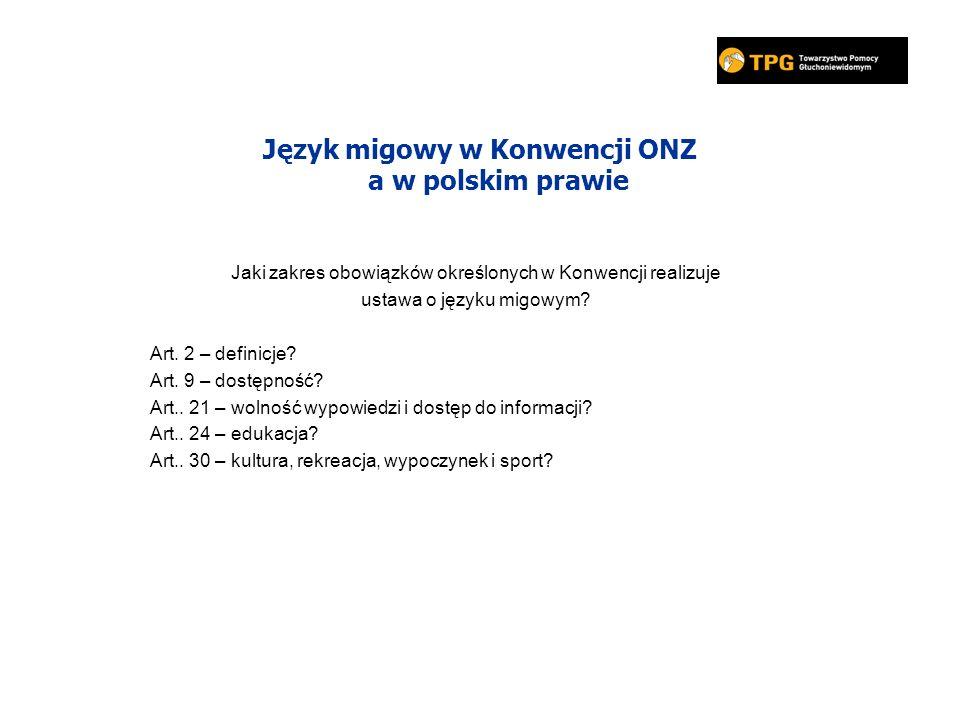 Język migowy w Konwencji ONZ a w polskim prawie Jaki zakres obowiązków określonych w Konwencji realizuje ustawa o języku migowym? Art. 2 – definicje?