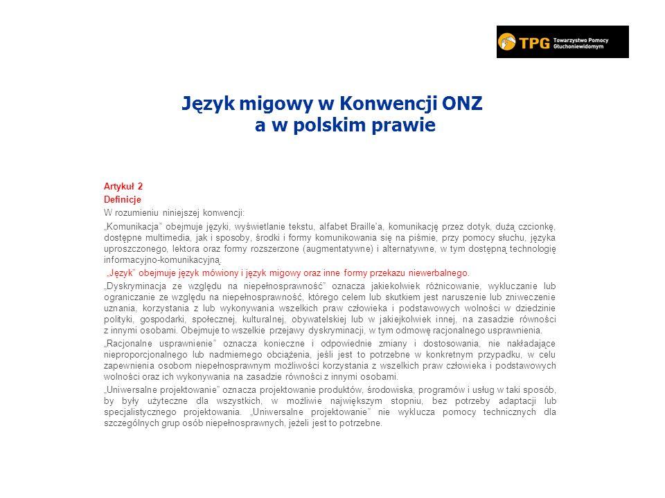 Język migowy w Konwencji ONZ a w polskim prawie Artykuł 2 Definicje W rozumieniu niniejszej konwencji: Komunikacja obejmuje języki, wyświetlanie tekst