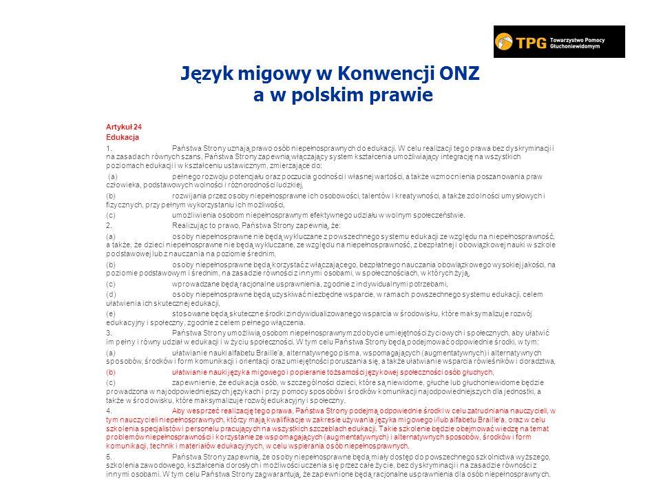 Język migowy w Konwencji ONZ a w polskim prawie Artykuł 24 Edukacja 1.Państwa Strony uznają prawo osób niepełnosprawnych do edukacji.