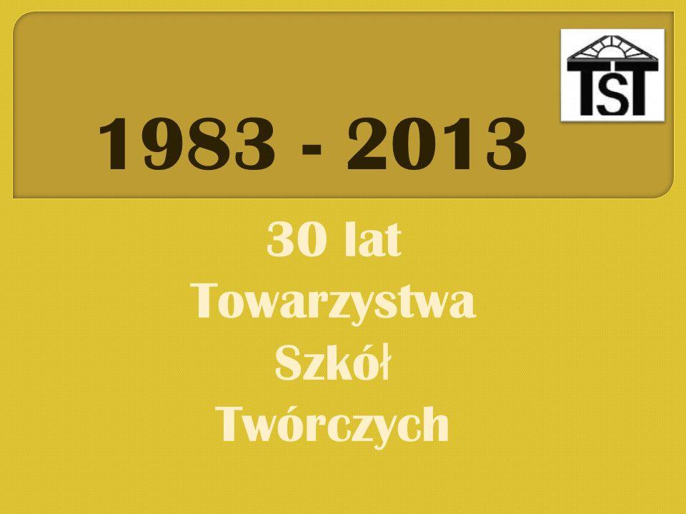 1983 - 2013 30 lat Towarzystwa Szkó ł Twórczych