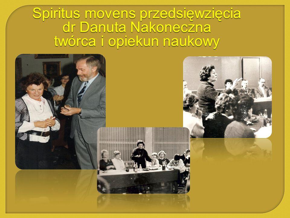 Spiritus movens przedsięwzięcia dr Danuta Nakoneczna twórca i opiekun naukowy