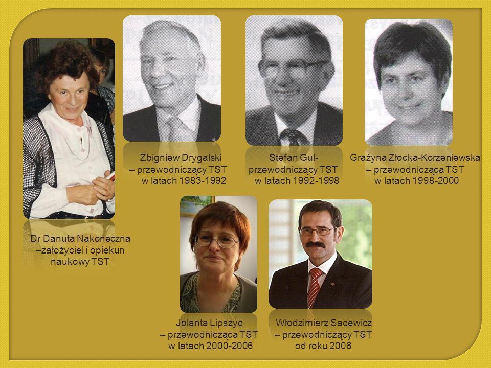 Dr Danuta Nakoneczna –założyciel i opiekun naukowy TST Zbigniew Drygalski – przewodniczący TST w latach 1983-1992 Stefan Gul- przewodniczący TST w lat