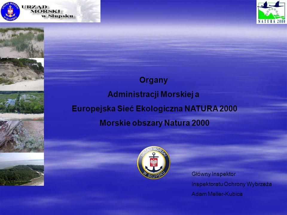 Główny Inspektor Inspektoratu Ochrony Wybrzeża Adam Meller-Kubica Organy Administracji Morskiej a Europejska Sieć Ekologiczna NATURA 2000 Morskie obsz