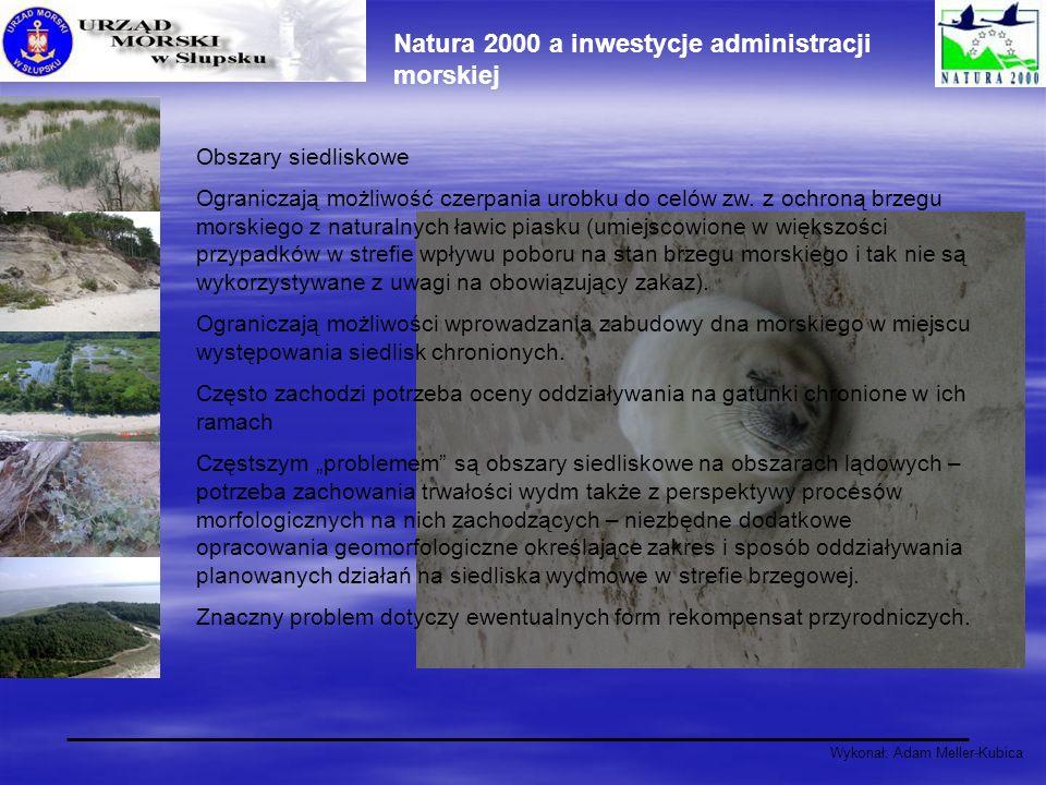 Wykonał: Adam Meller-Kubica Natura 2000 a inwestycje administracji morskiej Obszary siedliskowe Ograniczają możliwość czerpania urobku do celów zw. z