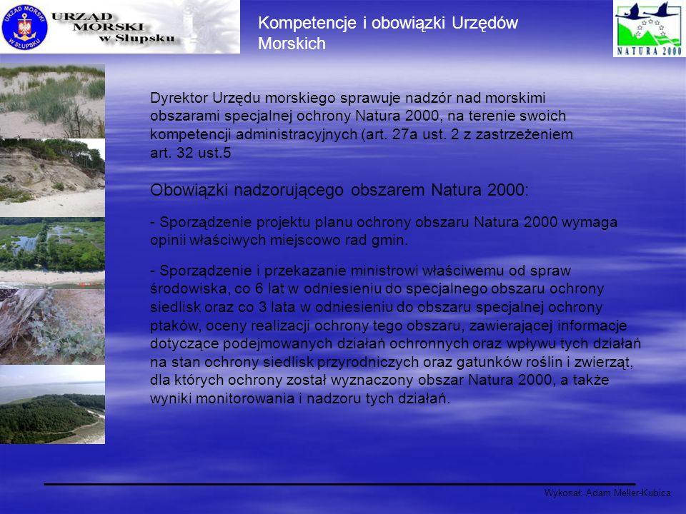 Wykonał: Adam Meller-Kubica Kompetencje i obowiązki Urzędów Morskich - Sporządzenie projektu planu ochrony obszaru Natura 2000 wymaga opinii właściwyc