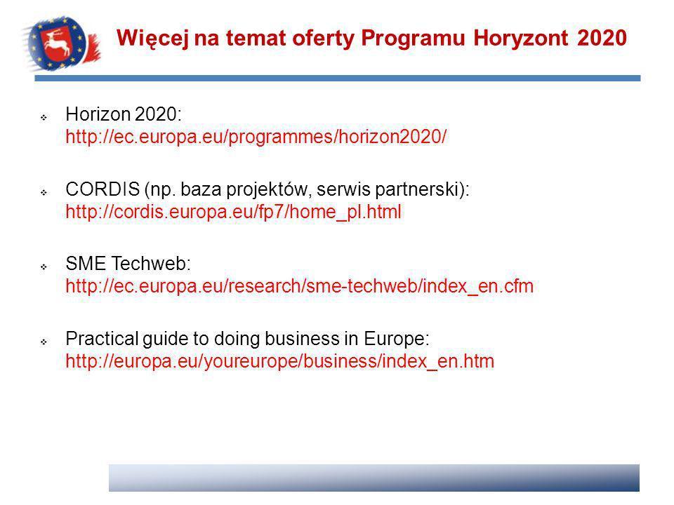 Horizon 2020: http://ec.europa.eu/programmes/horizon2020/ CORDIS (np. baza projektów, serwis partnerski): http://cordis.europa.eu/fp7/home_pl.html SME