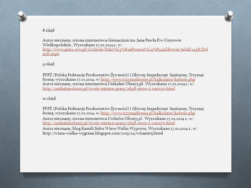 8 slajd Autor nieznany, strona internetowa Gimnazjum im. Jana Pawła II w Ostrowie Wielkopolskim, Wyszukano 17.01.2014 r., w: http://www.gim2.osw.pl/Os