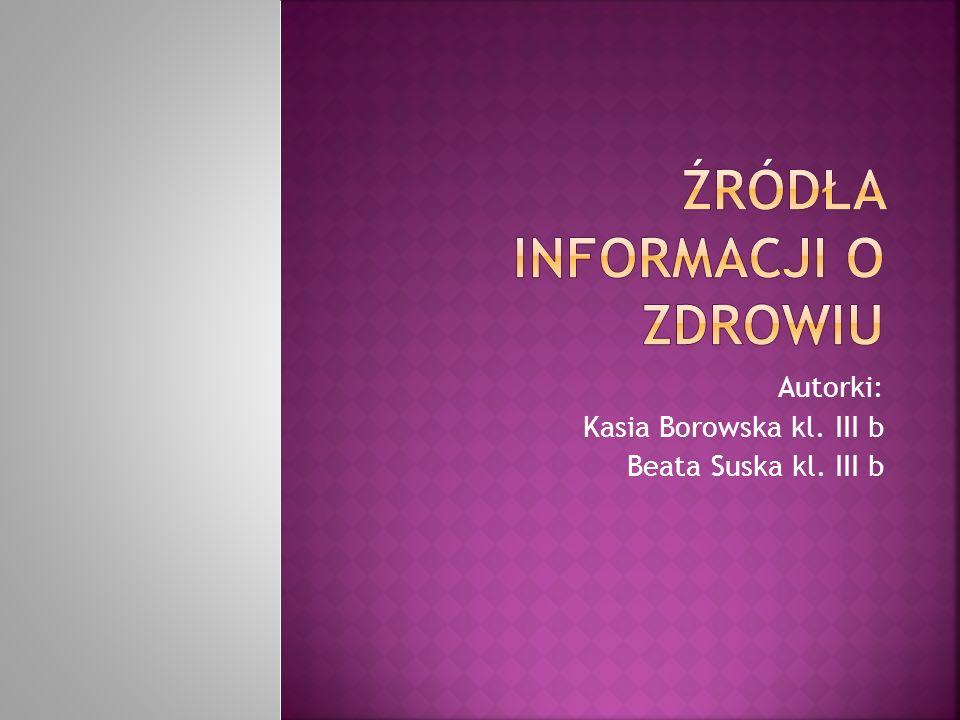 Autorki: Kasia Borowska kl. III b Beata Suska kl. III b
