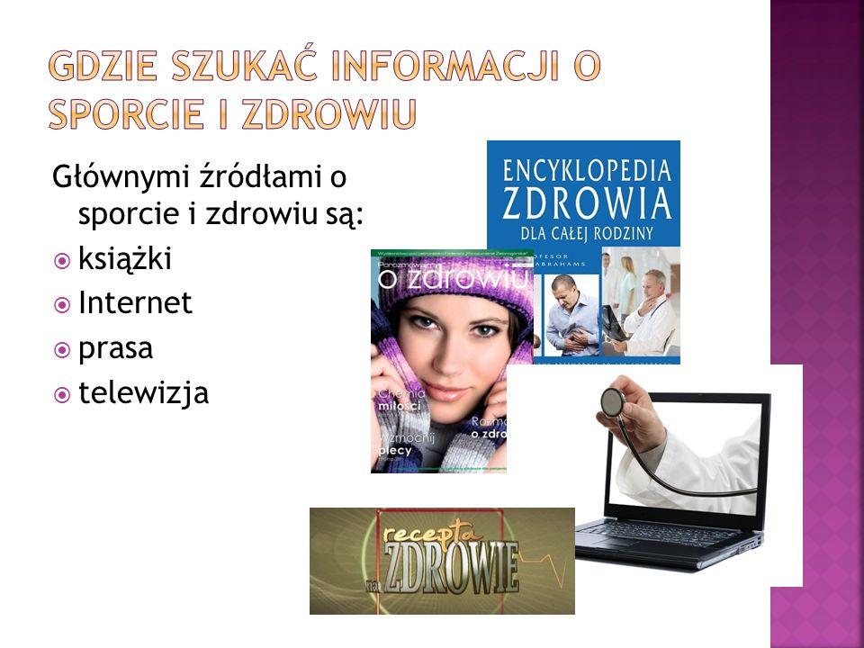 Głównymi źródłami o sporcie i zdrowiu są: książki Internet prasa telewizja
