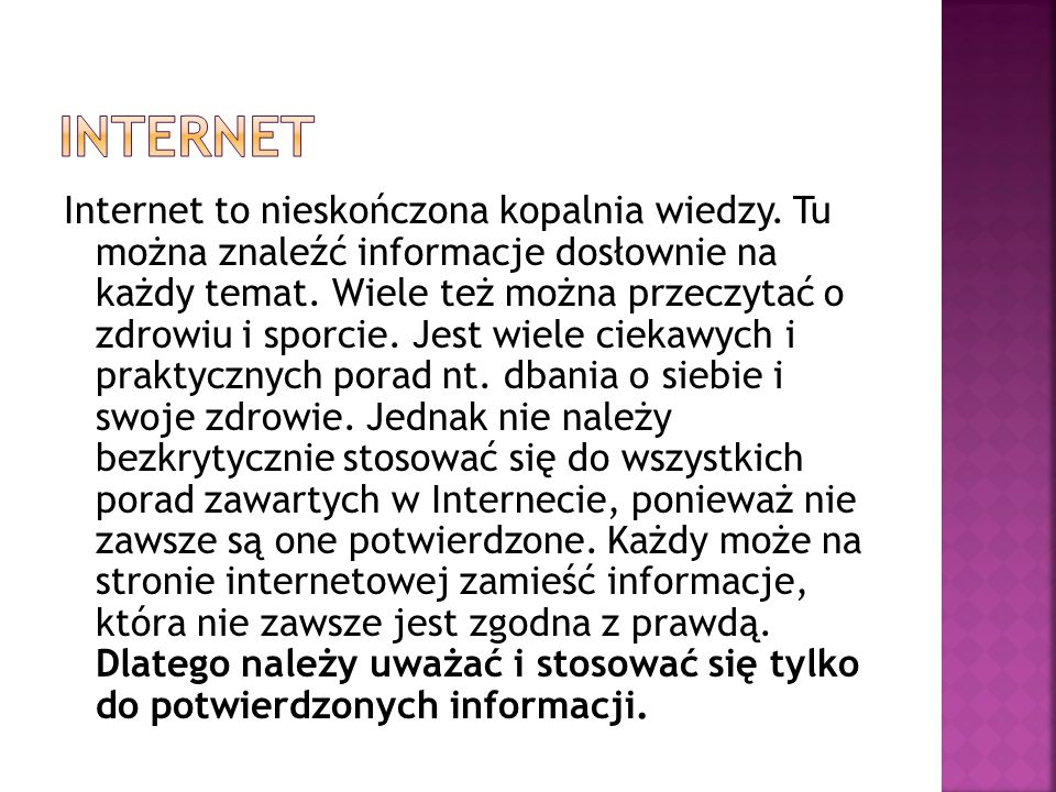 Internet to nieskończona kopalnia wiedzy.Tu można znaleźć informacje dosłownie na każdy temat.