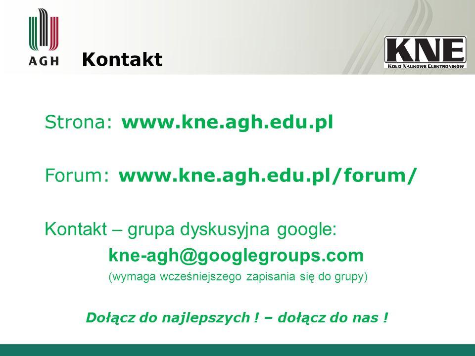 Kontakt Strona: www.kne.agh.edu.pl Forum: www.kne.agh.edu.pl/forum/ Kontakt – grupa dyskusyjna google: kne-agh@googlegroups.com (wymaga wcześniejszego zapisania się do grupy) Dołącz do najlepszych .