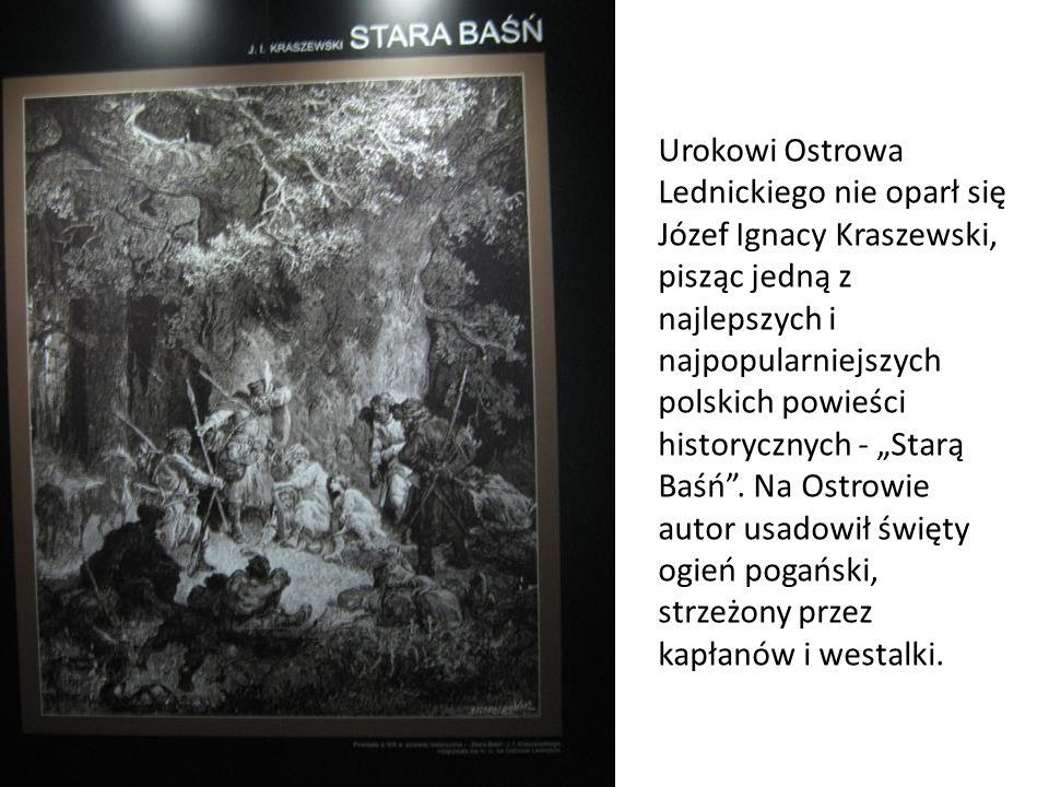 Urokowi Ostrowa Lednickiego nie oparł się Józef Ignacy Kraszewski, pisząc jedną z najlepszych i najpopularniejszych polskich powieści historycznych -