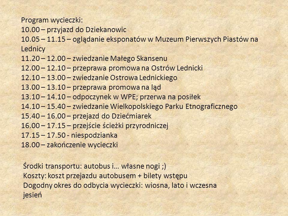 Program wycieczki: 10.00 – przyjazd do Dziekanowic 10.05 – 11.15 – oglądanie eksponatów w Muzeum Pierwszych Piastów na Lednicy 11.20 – 12.00 – zwiedza