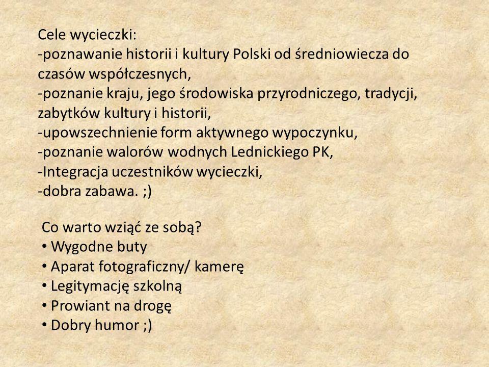 Cele wycieczki: -poznawanie historii i kultury Polski od średniowiecza do czasów współczesnych, -poznanie kraju, jego środowiska przyrodniczego, trady