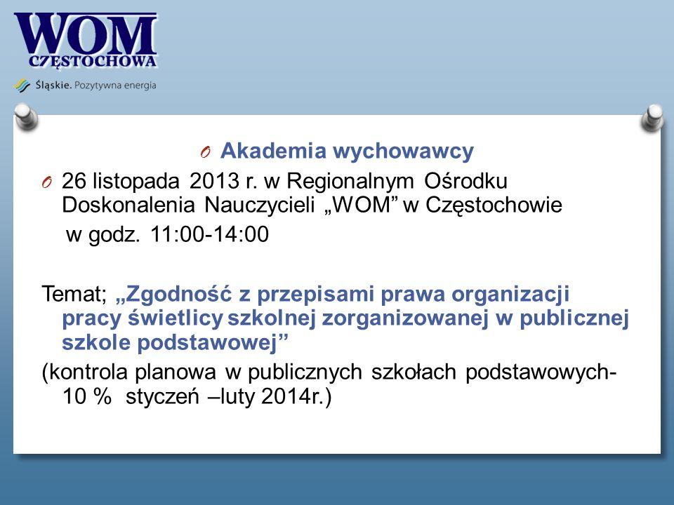 O Akademia wychowawcy O 26 listopada 2013 r. w Regionalnym Ośrodku Doskonalenia Nauczycieli WOM w Częstochowie w godz. 11:00-14:00 Temat; Zgodność z p