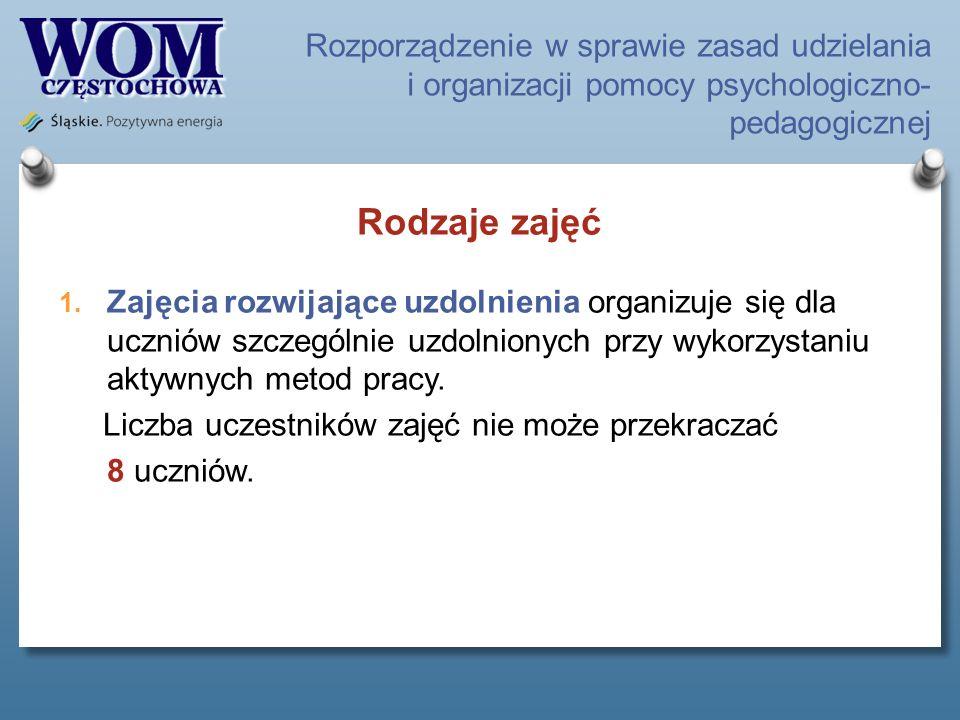 Rozporządzenie w sprawie zasad udzielania i organizacji pomocy psychologiczno- pedagogicznej Rodzaje zajęć 1. Zajęcia rozwijające uzdolnienia organizu