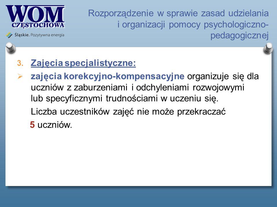Rozporządzenie w sprawie zasad udzielania i organizacji pomocy psychologiczno- pedagogicznej 3. Zajęcia specjalistyczne: zajęcia korekcyjno-kompensacy
