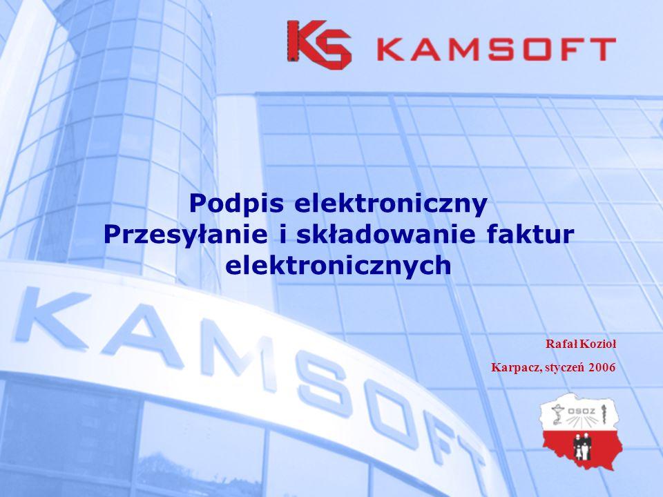 Podpis elektroniczny Przesyłanie i składowanie faktur elektronicznych Rafał Kozioł Karpacz, styczeń 2006
