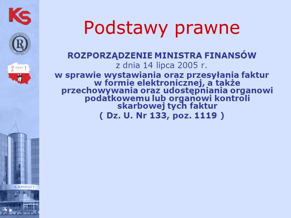 Podstawy prawne ROZPORZĄDZENIE MINISTRA FINANSÓW z dnia 14 lipca 2005 r. w sprawie wystawiania oraz przesyłania faktur w formie elektronicznej, a takż