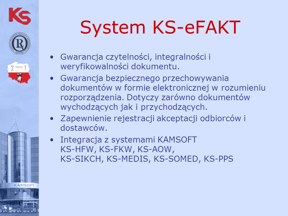 System KS-eFAKT Gwarancja czytelności, integralności i weryfikowalności dokumentu. Gwarancja bezpiecznego przechowywania dokumentów w formie elektroni
