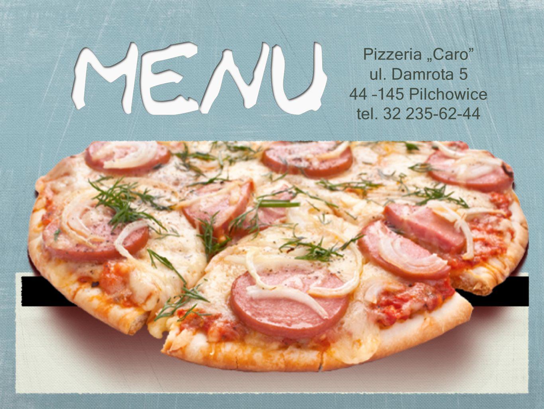 Pizzeria Caro ul. Damrota 5 44 –145 Pilchowice tel. 32 235-62-44