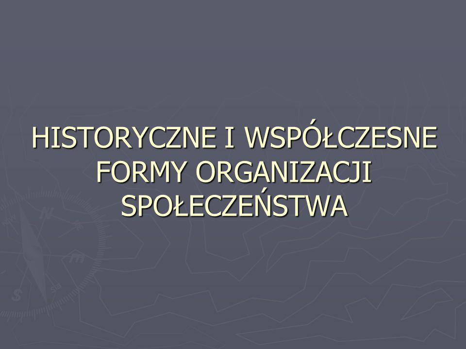 HISTORYCZNE I WSPÓŁCZESNE FORMY ORGANIZACJI SPOŁECZEŃSTWA