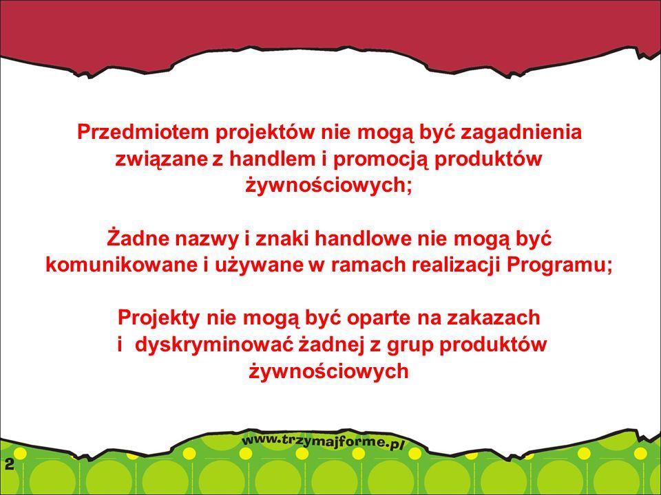 Przedmiotem projektów nie mogą być zagadnienia związane z handlem i promocją produktów żywnościowych; Żadne nazwy i znaki handlowe nie mogą być komuni