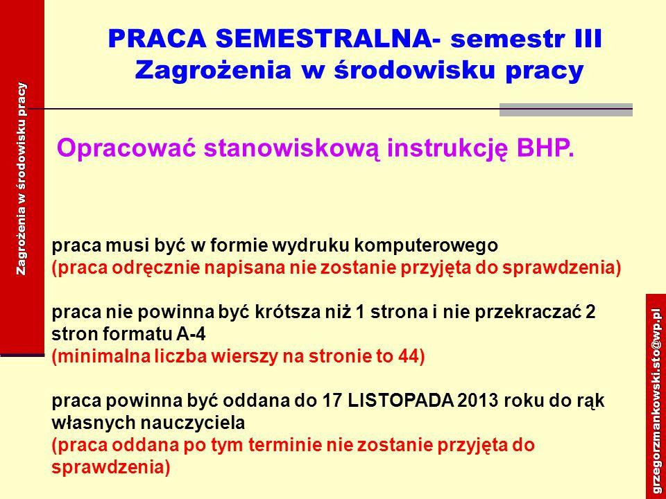 PRACA SEMESTRALNA- semestr III Ustalenie przyczyn i okoliczności wypadkówgrzegorzmankowski.sto@wp.pl Ustalenie przyczyn i okoliczności wypadków Sporządzić protokół wypadkowy dowolnie wybranego wypadku przy pracy z załącznikami.