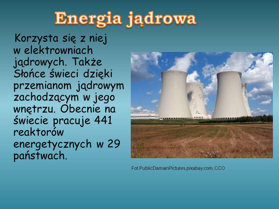 Korzysta się z niej w elektrowniach jądrowych. Także Słońce świeci dzięki przemianom jądrowym zachodzącym w jego wnętrzu. Obecnie na świecie pracuje 4