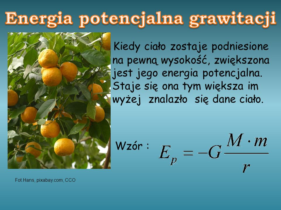 Kiedy ciało zostaje podniesione na pewną wysokość, zwiększona jest jego energia potencjalna.