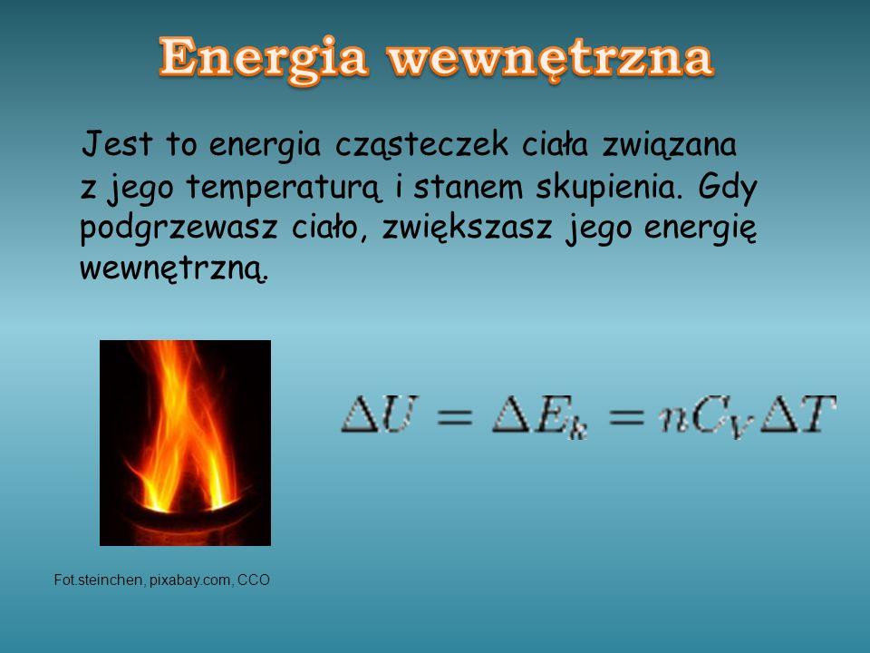 Jest to energia cząsteczek ciała związana z jego temperaturą i stanem skupienia. Gdy podgrzewasz ciało, zwiększasz jego energię wewnętrzną. Fot.steinc