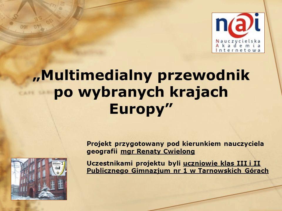 Multimedialny przewodnik po wybranych krajach Europy Projekt przygotowany pod kierunkiem nauczyciela geografii mgr Renaty Cwielong Uczestnikami projek