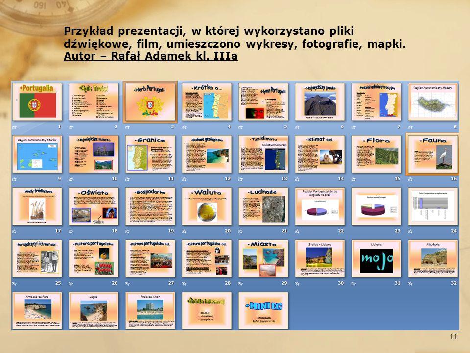 Przykład prezentacji, w której wykorzystano pliki dźwiękowe, film, umieszczono wykresy, fotografie, mapki. Autor – Rafał Adamek kl. IIIa 11