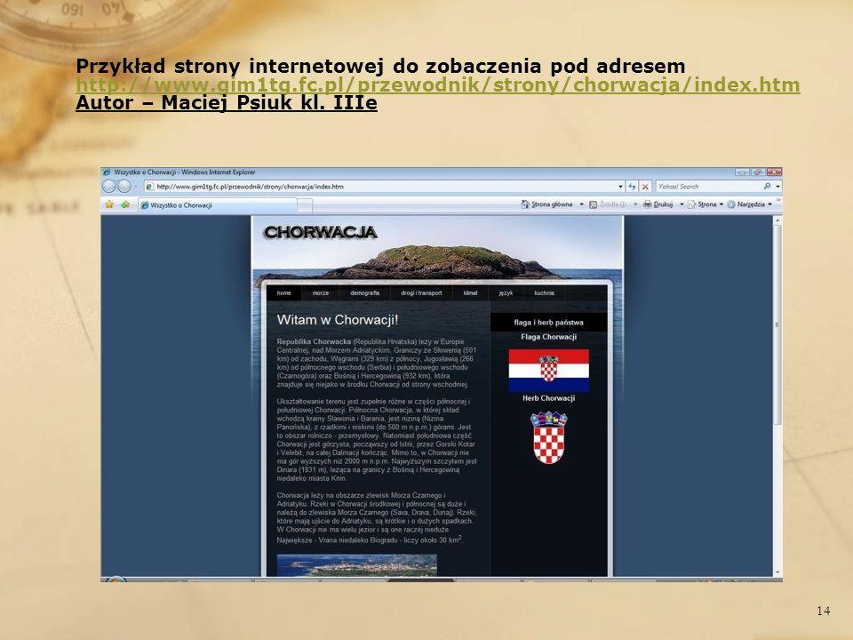 Przykład strony internetowej do zobaczenia pod adresem http://www.gim1tg.fc.pl/przewodnik/strony/chorwacja/index.htm Autor – Maciej Psiuk kl. IIIe htt