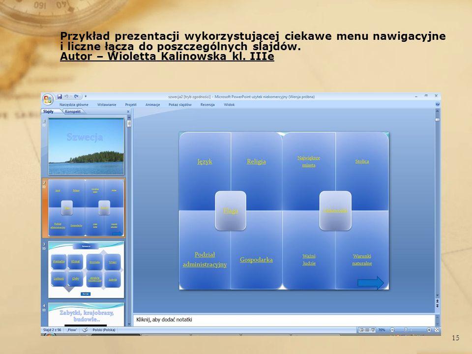 Przykład prezentacji wykorzystującej ciekawe menu nawigacyjne i liczne łącza do poszczególnych slajdów. Autor – Wioletta Kalinowska kl. IIIe 15