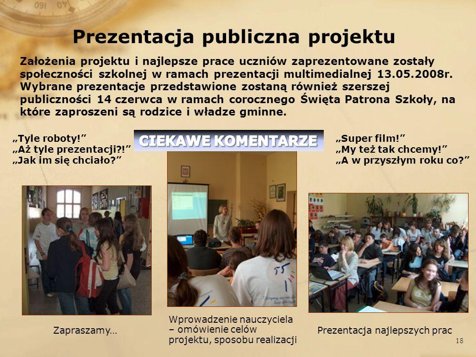 Prezentacja publiczna projektu Założenia projektu i najlepsze prace uczniów zaprezentowane zostały społeczności szkolnej w ramach prezentacji multimed