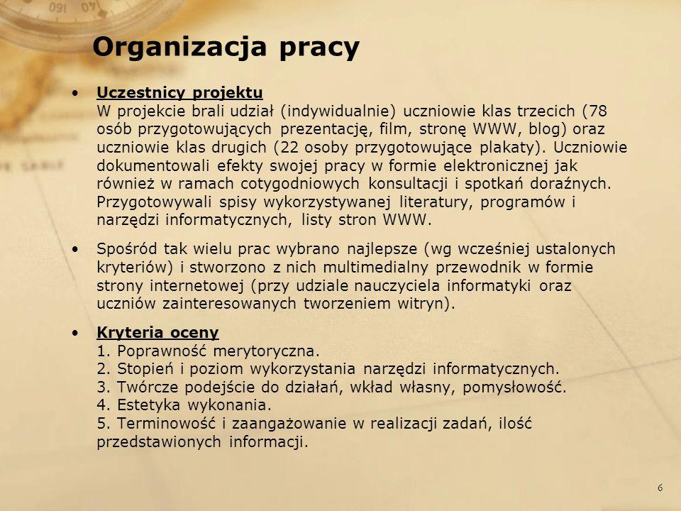 Organizacja pracy Uczestnicy projektu W projekcie brali udział (indywidualnie) uczniowie klas trzecich (78 osób przygotowujących prezentację, film, st