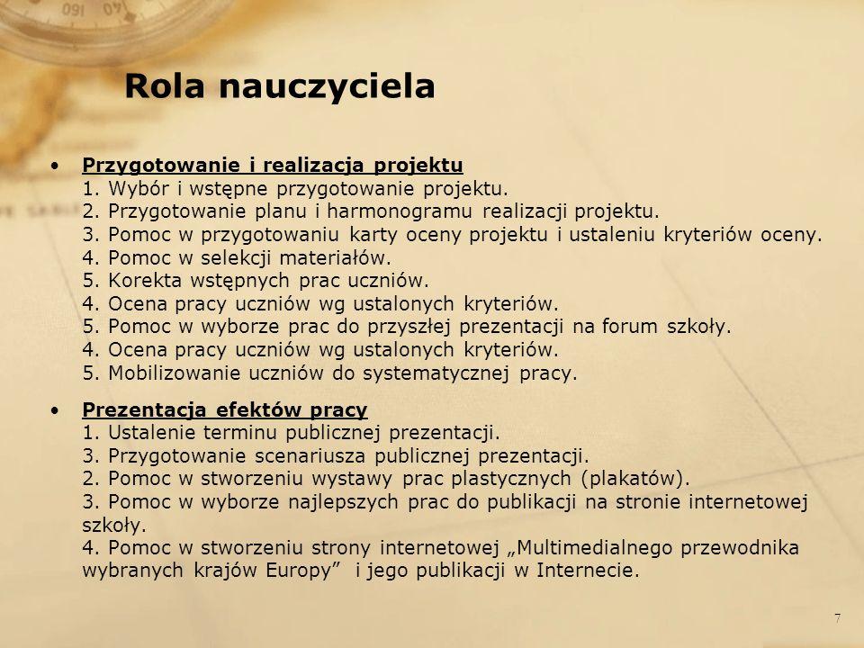 Rola nauczyciela Przygotowanie i realizacja projektu 1. Wybór i wstępne przygotowanie projektu. 2. Przygotowanie planu i harmonogramu realizacji proje
