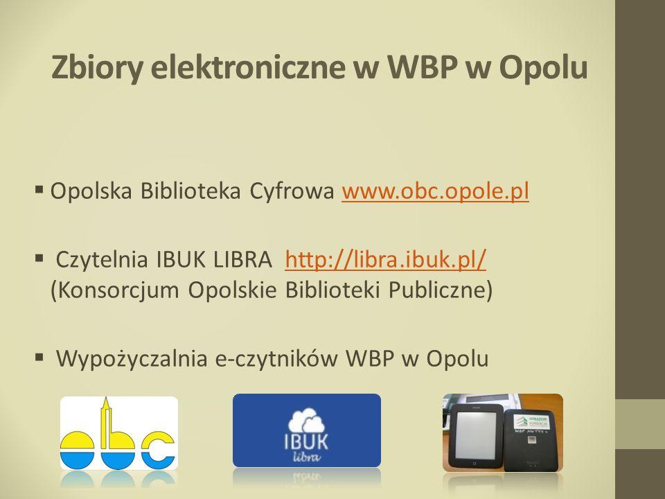 Zbiory elektroniczne w WBP w Opolu Opolska Biblioteka Cyfrowa www.obc.opole.plwww.obc.opole.pl Czytelnia IBUK LIBRA http://libra.ibuk.pl/ (Konsorcjum