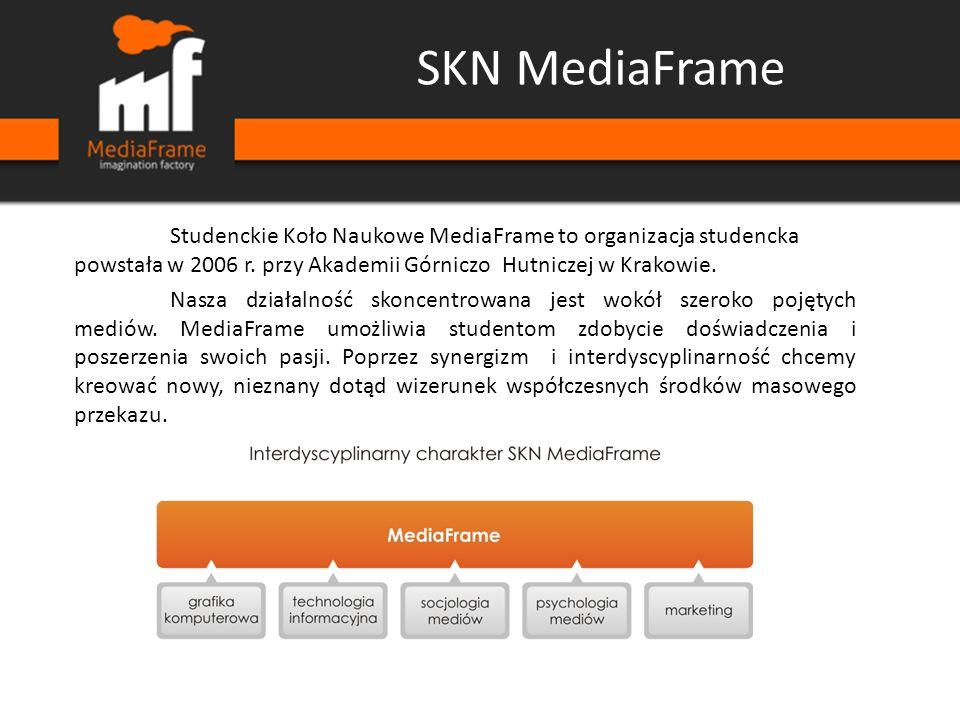 SKN MediaFrame Studenckie Koło Naukowe MediaFrame to organizacja studencka powstała w 2006 r. przy Akademii Górniczo  Hutniczej w Krakowie. Nasza dzi
