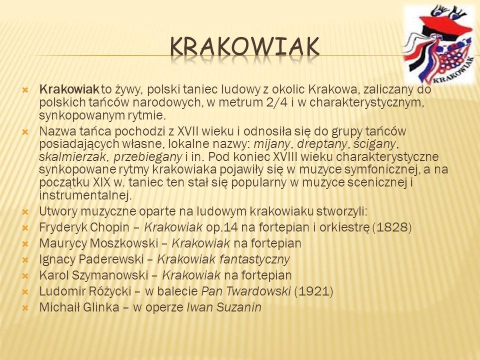 Krakowiak to żywy, polski taniec ludowy z okolic Krakowa, zaliczany do polskich tańców narodowych, w metrum 2/4 i w charakterystycznym, synkopowanym r