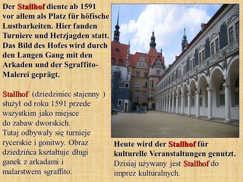 Der Stallhof diente ab 1591 vor allem als Platz für höfische Lustbarkeiten. Hier fanden Turniere und Hetzjagden statt. Das Bild des Hofes wird durch d