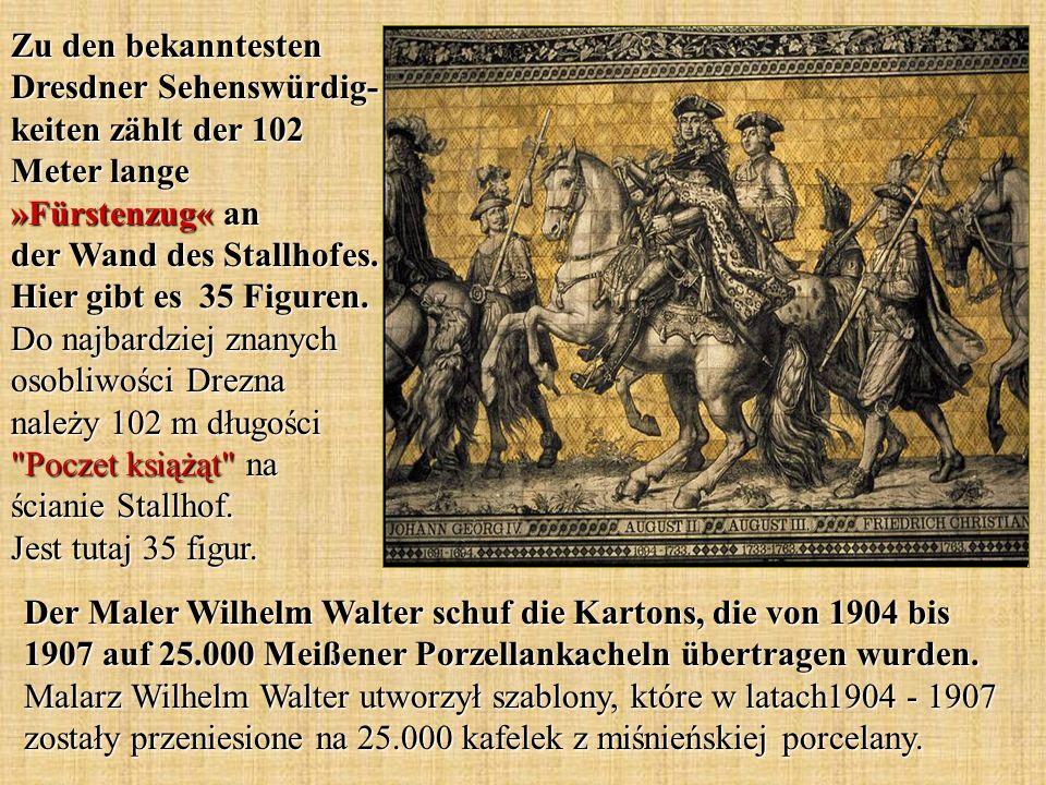 Zu den bekanntesten Dresdner Sehenswürdig- keiten zählt der 102 Meter lange »Fürstenzug« an der Wand des Stallhofes. Hier gibt es 35 Figuren. Do najba