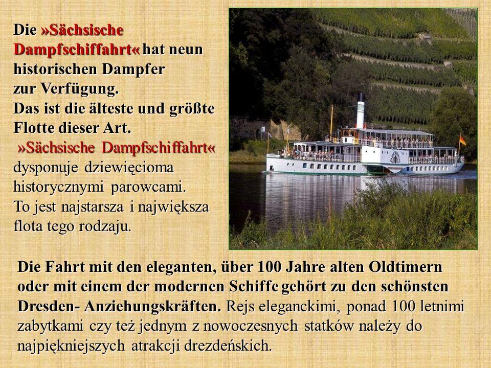 Die Fahrt mit den eleganten, über 100 Jahre alten Oldtimern oder mit einem der modernen Schiffe gehört zu den schönsten Dresden- Anziehungskräften. Re