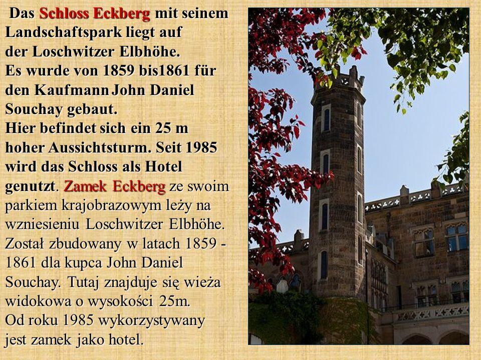 Das Schloss Eckberg mit seinem Landschaftspark liegt auf der Loschwitzer Elbhöhe. Es wurde von 1859 bis1861 für den Kaufmann John Daniel Souchay gebau