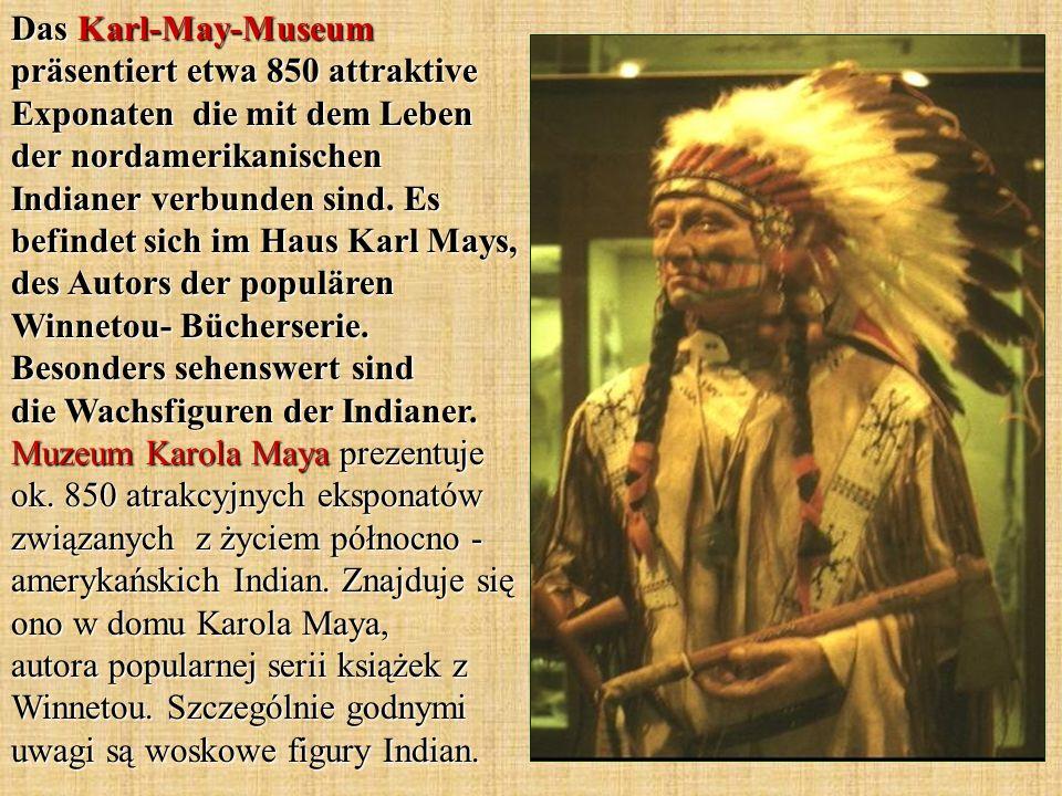 Das Karl-May-Museum präsentiert etwa 850 attraktive Exponaten die mit dem Leben der nordamerikanischen Indianer verbunden sind. Es befindet sich im Ha
